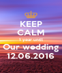 KEEP CALM 1 year until Our wedding 12.06.2016 - Personalised Poster A4 size