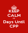 KEEP CALM 10 Days Until CPP - Personalised Poster A4 size