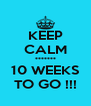 KEEP CALM ******* 10 WEEKS TO GO !!! - Personalised Poster A4 size