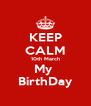 KEEP CALM 10th March My  BirthDay - Personalised Poster A4 size