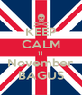 KEEP CALM 11 November BAGUS - Personalised Poster A4 size