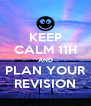 KEEP CALM 11H AND PLAN YOUR REVISION - Personalised Poster A4 size