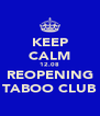 KEEP CALM 12.08 REOPENING TABOO CLUB - Personalised Poster A4 size