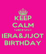 KEEP CALM 12&19 OCT IERA&JIJOT BIRTHDAY - Personalised Poster A4 size