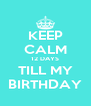 KEEP CALM 12 DAYS TILL MY BIRTHDAY - Personalised Poster A4 size