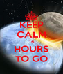 KEEP CALM 14 HOURS TO GO - Personalised Poster A4 size