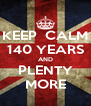 KEEP  CALM 140 YEARS AND PLENTY MORE - Personalised Poster A4 size