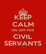 KEEP CALM 15% OFF FOR CIVIL SERVANTS - Personalised Poster A4 size