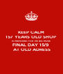 KEEP CALM 157 YEARS OLD SHOP  IS PREPARING FOR THE BIG MOVE FINAL DAY 15/9   AT OLD ADRESS - Personalised Poster A4 size