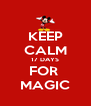 KEEP CALM 17 DAYS FOR  MAGIC - Personalised Poster A4 size