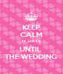 KEEP CALM 17 DAYS UNTIL  THE WEDDING - Personalised Poster A4 size