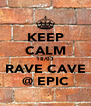 KEEP CALM 18/03 RAVE CAVE @ EPIC - Personalised Poster A4 size
