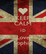 KEEP CALM 1D Love Sophie - Personalised Poster A4 size