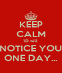 KEEP CALM 1D will  NOTICE YOU ONE DAY... - Personalised Poster A4 size