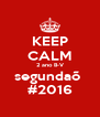 KEEP CALM 2 ano B-V segundaõ  #2016 - Personalised Poster A4 size