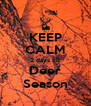 KEEP CALM 2 days till Deer Season - Personalised Poster A4 size
