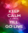 KEEP CALM 2  DAYS TILL GO LIVE - Personalised Poster A4 size