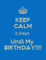KEEP CALM 2 Days  Until My  BIRTHDAY!!!! - Personalised Poster A4 size