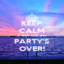 KEEP CALM 2 days until the PARTY'S OVER! - Personalised Poster A4 size