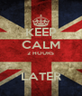 KEEP CALM 2 HOURS  LATER - Personalised Poster A4 size