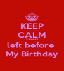 KEEP CALM 2 hours left before  My Birthday - Personalised Poster A4 size