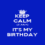 KEEP CALM [2 JULY] IT'S MY BIRTHDAY - Personalised Poster A4 size