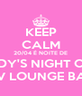 KEEP CALM 20/04 É NOITE DE LADY'S NIGHT OUT CV LOUNGE BAR - Personalised Poster A4 size