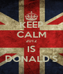 KEEP CALM 2012 IS DONALD'S - Personalised Poster A4 size