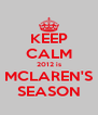 KEEP CALM 2012 is MCLAREN'S SEASON - Personalised Poster A4 size