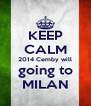KEEP CALM 2014 Cemby will going to MILAN - Personalised Poster A4 size