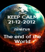 KEEP CALM 21-12-2012  nivirus The end of the World - Personalised Poster A4 size