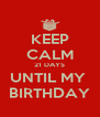 KEEP CALM 21 DAYS UNTIL MY  BIRTHDAY - Personalised Poster A4 size