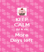KEEP CALM 22 & 25 More Days left  - Personalised Poster A4 size