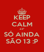 KEEP CALM 23º SÓ AINDA SÃO 13 :P - Personalised Poster A4 size