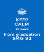 KEEP CALM 23 years from graduation SMG 92 - Personalised Poster A4 size