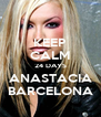 KEEP CALM 24 DAYS ANASTACIA BARCELONA - Personalised Poster A4 size