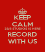 KEEP CALM 25/8 STUDIOS IS HERE RECORD WITH US - Personalised Poster A4 size