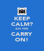 KEEP CALM? $25 PER CARRY ON! - Personalised Poster A4 size