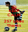 KEEP CALM  257 Likes Thanks - Personalised Poster A4 size