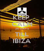 KEEP  CALM 26 DAYS TILL IBIZA - Personalised Poster A4 size