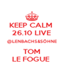 KEEP CALM  26.10 LIVE @LENBACHS&SÖHNE  TOM  LE FOGUE  - Personalised Poster A4 size