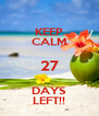 KEEP CALM 27 DAYS LEFT!! - Personalised Poster A4 size