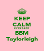 KEEP CALM 27C96ECF BBM Taylorleigh - Personalised Poster A4 size