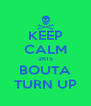 KEEP CALM 2K15 BOUTA TURN UP - Personalised Poster A4 size