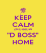 """KEEP CALM 2MORROW """"D BOSS"""" HOME - Personalised Poster A4 size"""