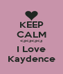 KEEP CALM <3<3<3<3 I Love Kaydence - Personalised Poster A4 size