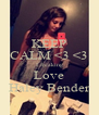 KEEP CALM <3 <3 I freaking Love Haley Bender - Personalised Poster A4 size