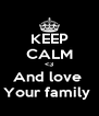 KEEP CALM <3 And love  Your family  - Personalised Poster A4 size