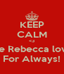 KEEP CALM <3 because Rebecca loves you For Always! - Personalised Poster A4 size