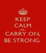 KEEP CALM ...<3... CARRY ON, BE STRONG  - Personalised Poster A4 size